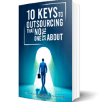 10 Keys to Out Sourcing that no one talks about