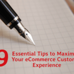 9 Essential Tips to Maximize Your Ecommerce Customer Experience