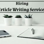 Useful Tips on How to Hire Article Writing Services