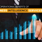 Top 7 Operational Benefits of Business Intelligence Services