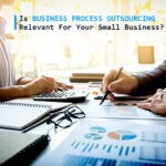 Is Business Process Outsourcing Relevant for your Small Business?
