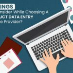 9 Things to Consider While Choosing a Product Data Entry Service Provider