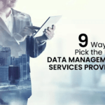 9 Ways to Pick the Best Data Management Services Provider