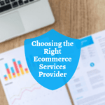 How to Choose the Right Ecommerce Services Provider for Your Business