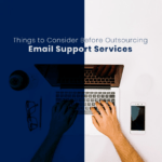 Things to Consider Before Outsourcing Email Support Services