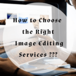 How to Select the Best Image Editing Services for Your Business?