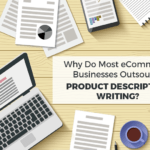 Why Do Most eCommerce Businesses Outsource Product Description Writing?