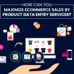 How Can You Maximize eCommerce Sales by Product Data Entry Services
