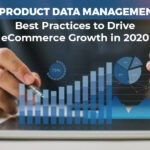 4 Product Data Management Best Practices to Drive eCommerce Growth in 2020
