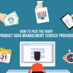 How to Pick the Right Product Data Management Service Provider?