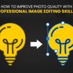 How to Improve Photo Quality with Professional Image Editing Skills?