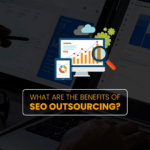 What Are the Benefits of SEO Outsourcing?
