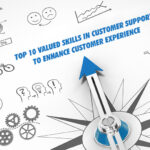 Top 10 Valued Skills in Customer Support to Enhance Customer Experience