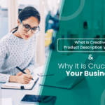 What Is Creative Product Description Writing & Why It Is Crucial for Your Business