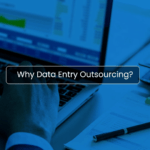 Why Data Entry Outsourcing? Top 6 Benefits