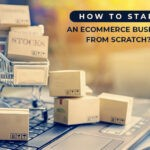 A Comprehensive Guide to Start an eCommerce Business from Scratch in 2020