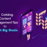 11 Catalog Content Management Tips to Crush Big Goals