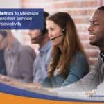 7 Key Metrics to Measure your Customer Service Team Productivity